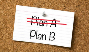 There's always a Plan B- Our Personal Motto