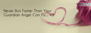 never run faster than your guardian angel can fly... 3 , Pictures