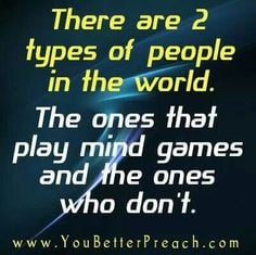 quit playing mind games ...