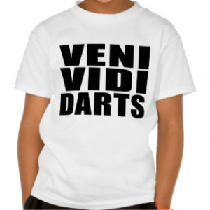 Funny Darts Players Quotes Jokes : Veni Vidi Darts Tshirt