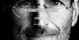 quote-Steve-Jobs-stay-hungry-stay-foolish-101133_1.png