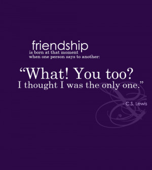 Thought I Was The Only One – Best Friendship Quote