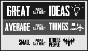 ... ideas average people talk about things small people talk about others