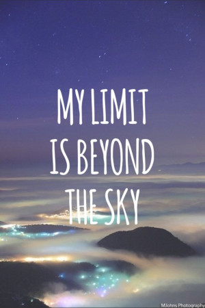 My Limit Is Beyond the Sky. #quotes