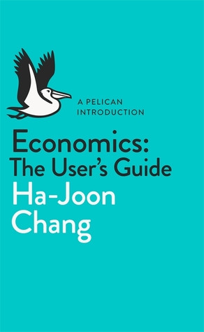 Economics: The User's Guide: A Pelican Introduction (Pelican Books)