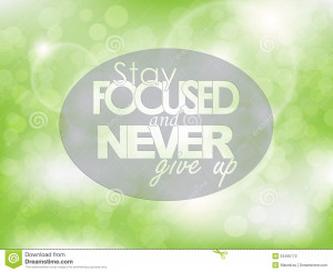 Stay focused and never give up. Typography poster. Motivational ...