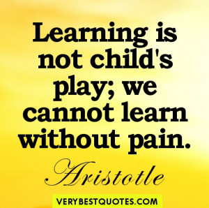 "Learning-quotes-""Learning-is-not-childs-play-we-cannot-learn-without ..."