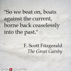 One of my favorite quotes of all time, Gatsby.