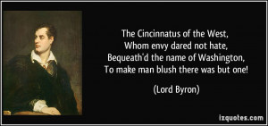 The Cincinnatus of the West, Whom envy dared not hate, Bequeath'd the ...