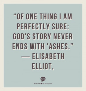 quotes elisabeth elliot - Google Search. He gives beauty for ashes ...