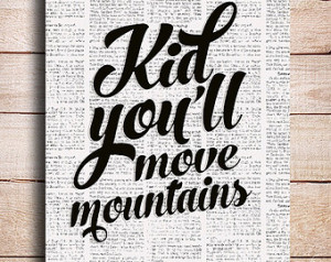 Kid, You'll Move Mountains typo graphic print, Inspirational quote ...