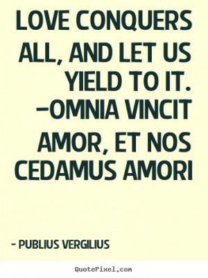 ... love quotes from publius vergilius design your custom quote graphic