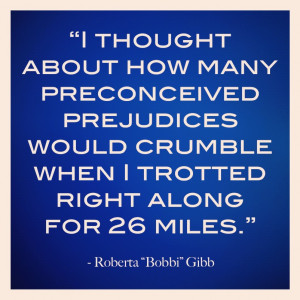 ... prejudices would crumble when i trotted right along for 26 miles quote
