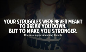 Inspirational Quote: Your Struggles Were Never Meant To Break You Down ...