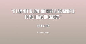 quote-Kevin-Ayers-if-i-am-not-in-love-nothing-147881.png