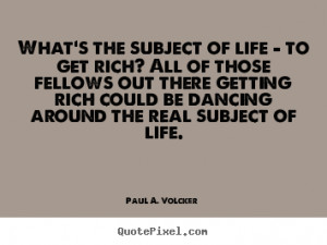 ... life paul a volcker more life quotes success quotes love quotes