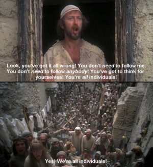My favorite Monty Quote!!! Monty Python's Life of Brian (1979): Yes ...