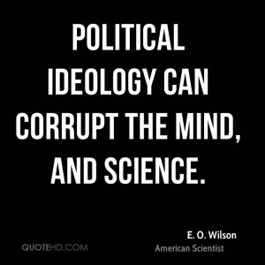 wilson-e-o-wilson-political-ideology-can-corrupt-the-mind-and.jpg