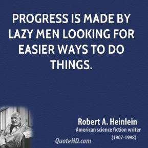 ... heinlein-quote-progress-is-made-by-lazy-men-looking-for-easie.jpg