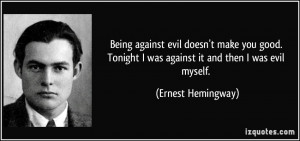 Being against evil doesn't make you good. Tonight I was against it and ...