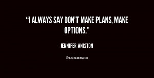 Don 39 t Always Make Plans Quotes