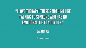 love therapy! There's nothing like talking to someone who has no ...