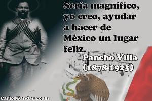 ... , yo creo, ayudar a hacer de México un lugar feliz. ―Pancho Villa