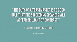 The duty of a toastmaster is to be so dull that the succeeding ...
