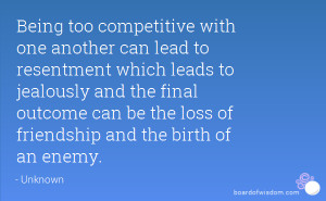 Being too competitive with one another can lead to resentment which ...