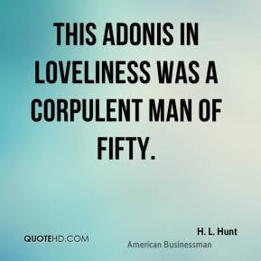 Hunt - This Adonis in loveliness was a corpulent man of fifty.