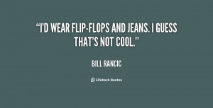 """wear flip-flops and jeans. I guess that's not cool."""""""