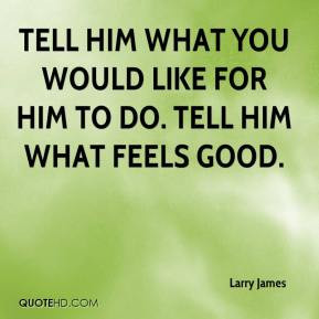 ... -james-quote-tell-him-what-you-would-like-for-him-to-do-tell-him.jpg