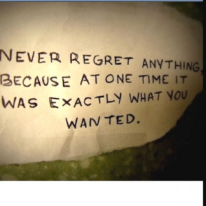 Live life without regrets.