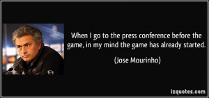 ... the game, in my mind the game has already started. - Jose Mourinho