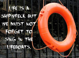 Sing in the lifeboats - Voltaire #quote