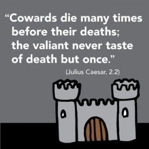 ... quote: Time, Quotes Inspiration, Death, Cowardly Die, Quotes Pictures