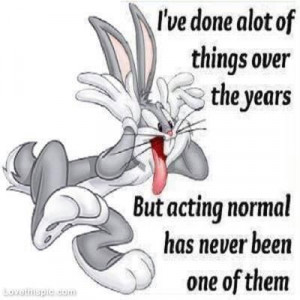 acting normal funny quotes quote funny quotes looney tunes bugs bunny ...