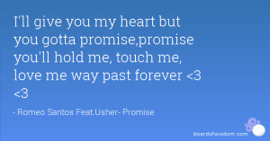 ll give you my heart but you gotta promise,promise you'll hold me ...