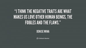 think the negative traits are what makes us love other human beings ...