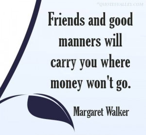 Friends And Good Manners Will Carry You Where Money Won't Go
