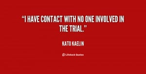 quote-Kato-Kaelin-i-have-contact-with-no-one-involved-21033.png