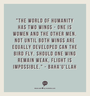 The world of humanity has two wings - one is women and the other men ...