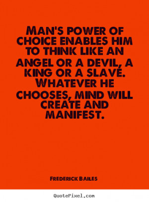 Frederick Bailes picture quotes - Man's power of choice enables him ...