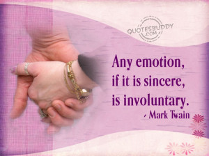 Emotional Quotes About Love And Life: Any Emotion If It Is Sincere Is ...