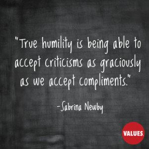 True humility is being able to accept criticisms as graciously as we ...