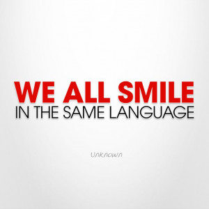 We all smile in the same language. I've said this for years while ...