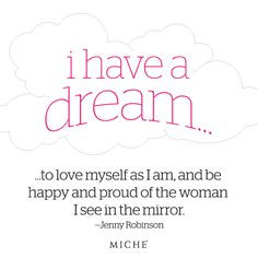... as I am, and be happy and proud of the woman I see in the mirror