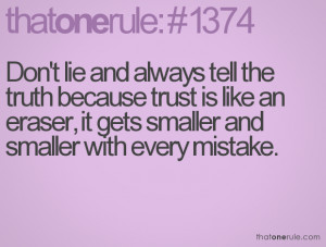 Don't lie and always tell the truth because trust is like an eraser ...
