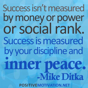 ... isn't measured by money or power or social rank. Success is measure