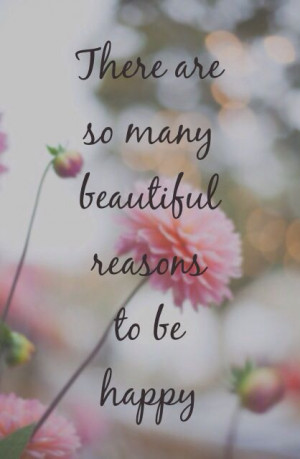 Life Quotes: There are so many beautiful reasons to be happy